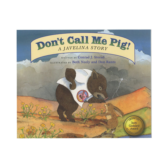 Don't Call Me Pig! A Javelina Story  by Conrad J. Storad  (Author, Editor), Beth Neely (Illustrator), Don Rantz (Illustrator)