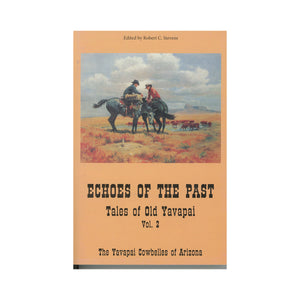 Echoes of the Past Tales of Old Yavapai Volume 2 by Yavapai Cow Belles of Arizona, Robert C. Stevens