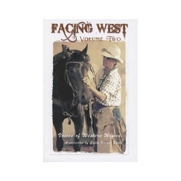 FACING WEST, Voices of Western Women: Volume Two  by Sally Harper Bates