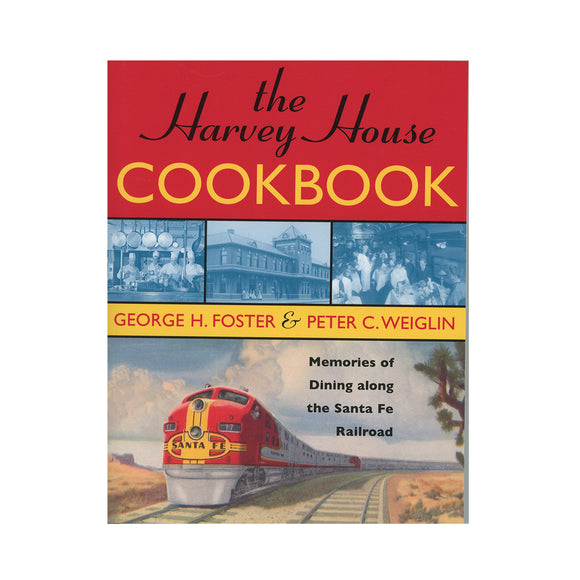 The Harvey House Cookbook: Memories of Dining Along the Santa Fe Railroad Paperback – March 10, 2006  by George H. Foster (Author), Peter C. Weiglin (Author)