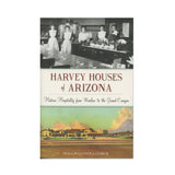 Harvey Houses of Arizona: Historic Hospitality from Winslow to the Grand Canyon  by Rosa Walston Latimer