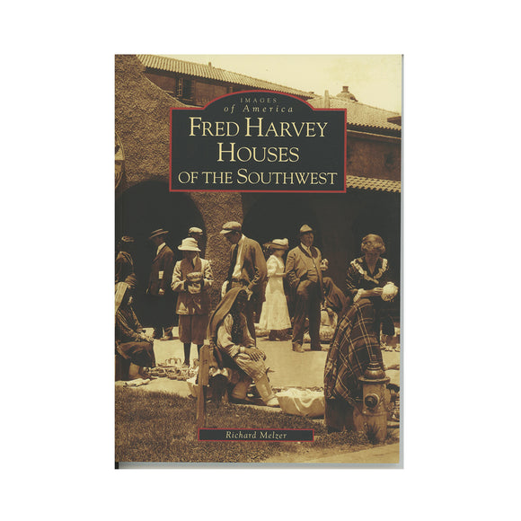 Fred Harvey Houses of the Southwest [Images of America Series]  Richard Melzer