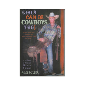 "Girls Can be Cowboys Too! Volume I: Snakes in the attic, wildfire, and ""If you don't have a dog, use a cat!"" by Rose Miller"