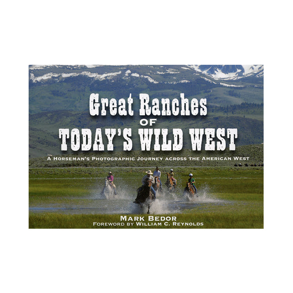 Great Ranches of Today's Wild West: A Horseman's Photographic Journey Across the American West by Mark Bedor