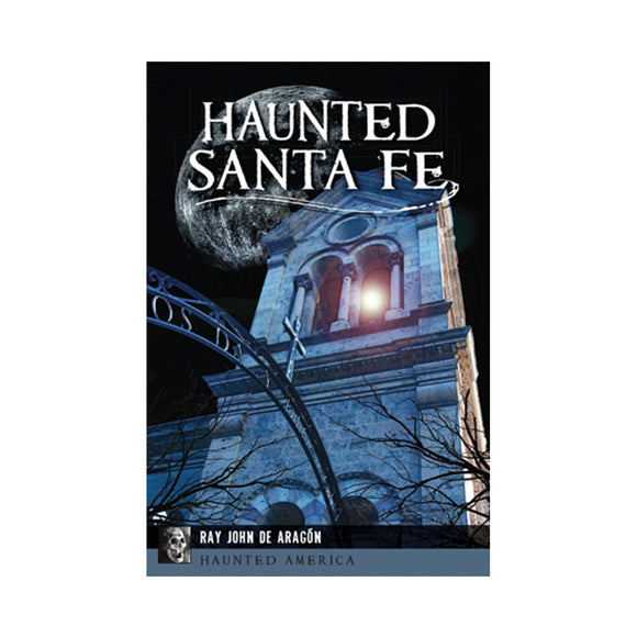 Haunted Santa Fe By Ray John de Aragón