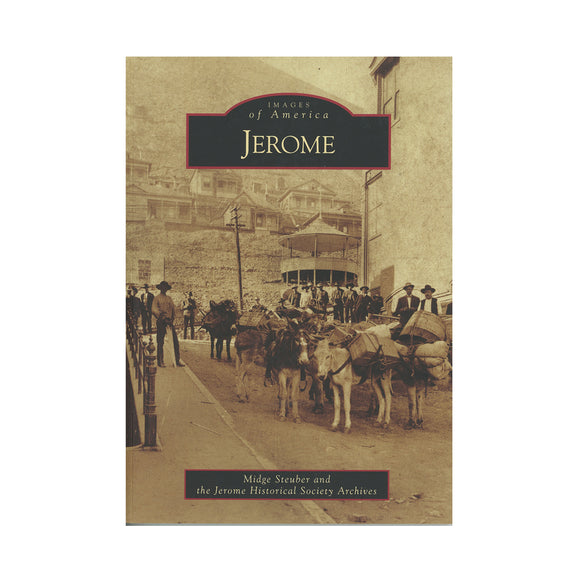 Jerome By Midge Steuber and the Jerome Historical Society Archives