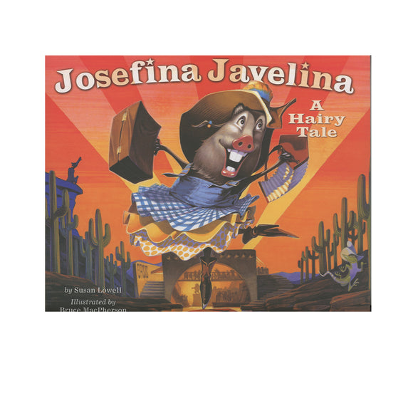 Josefina Javelina: A Hairy Tale  by Susan Lowell  (Author), Bruce W. MacPherson (Illustrator)