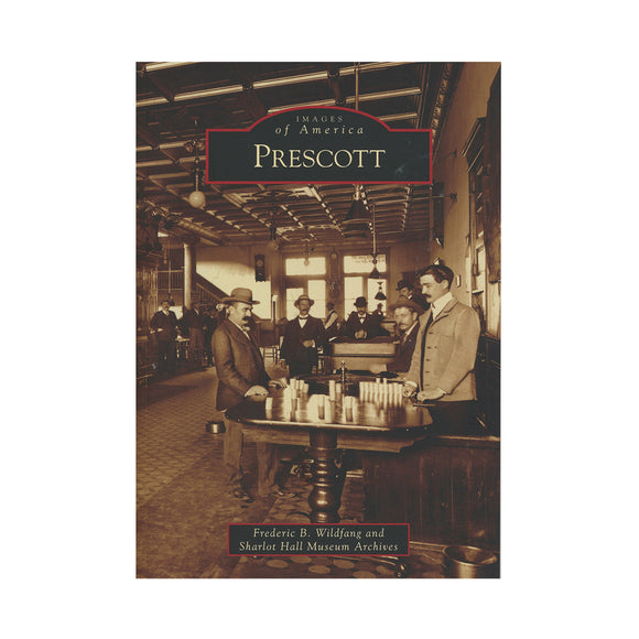 Prescott By Frederic B. Wildfang and Sharlot Hall Museum Archives