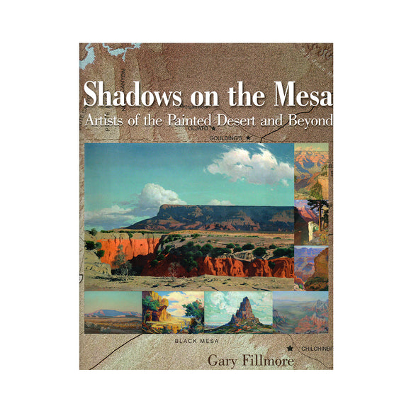 Shadows on the Mesa: Artists of the Painted Desert and Beyond  by Gary Filmore