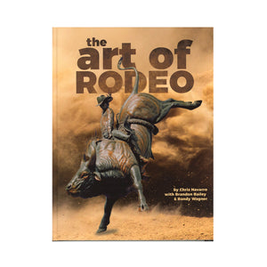 The Art of Rodeo by Brandon Bailey, Chris Navarro & Randy Wagner