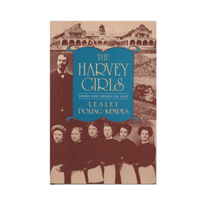 The Harvey Girls: Women Who Opened the West   by Lesley Poling-Kempes