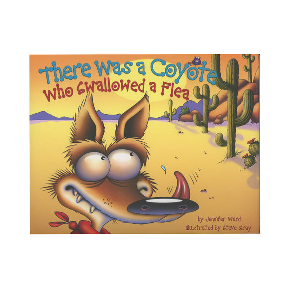 There Was a Coyote Who Swallowed a Flea   By Jennifer Ward author and Steve Gray Illustrator