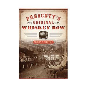 Prescott's Original Whiskey Row By Bradley G. Courtney