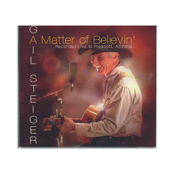 Matter of Believin' by Gail Steiger  Double CD Album including Tyin' Knots in the Devil's Tail
