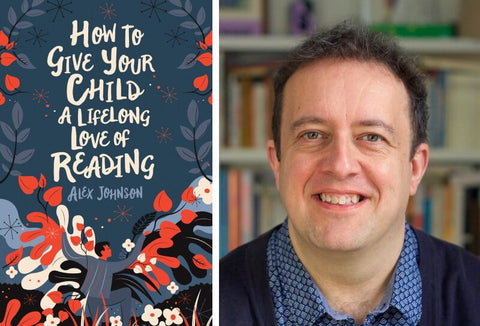 Cover of How to Give Your Child A Lifelong Love of Reading and photo of author Alex Johnson