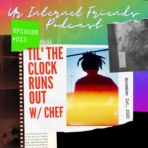 Episode 013: Til' the Clock Runs Out w/ Chef