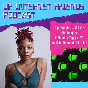Episode #010: Being a Whole Dyke™ w/ Danni Little