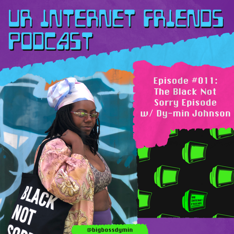 "Title text reads ""Ur Internet Friends Podcast"" in a futuristic font in light blue on a purple background. Text reads: ""Episode #011: The Black Not Sorry Episode w/ Dy-min Johnson"" The big collage torn picture is of Dy-min, a Black woman with mid-length black locs and a pastel pink and blue headscarf. She wears light tinted sunglasses, a pink shawl, and carries a black tote bag that says Black Not Sorry."