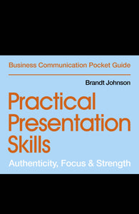 Practical Presentation Skills: Authenticity, Focus & Strength