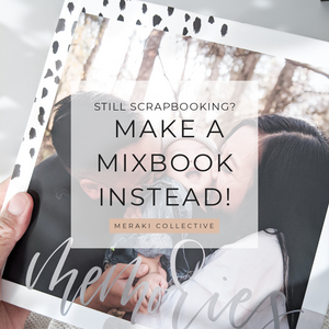 Still Scrapbooking? Make A Mixbook Instead!