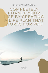Completely Change Your Life By Creating A Purposeful Life Plan That Has Meaning For You
