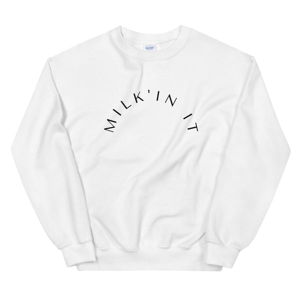 Milk'in It Mom Sweatshirt