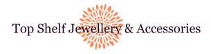 Top Shelf Jewellry & Accessories