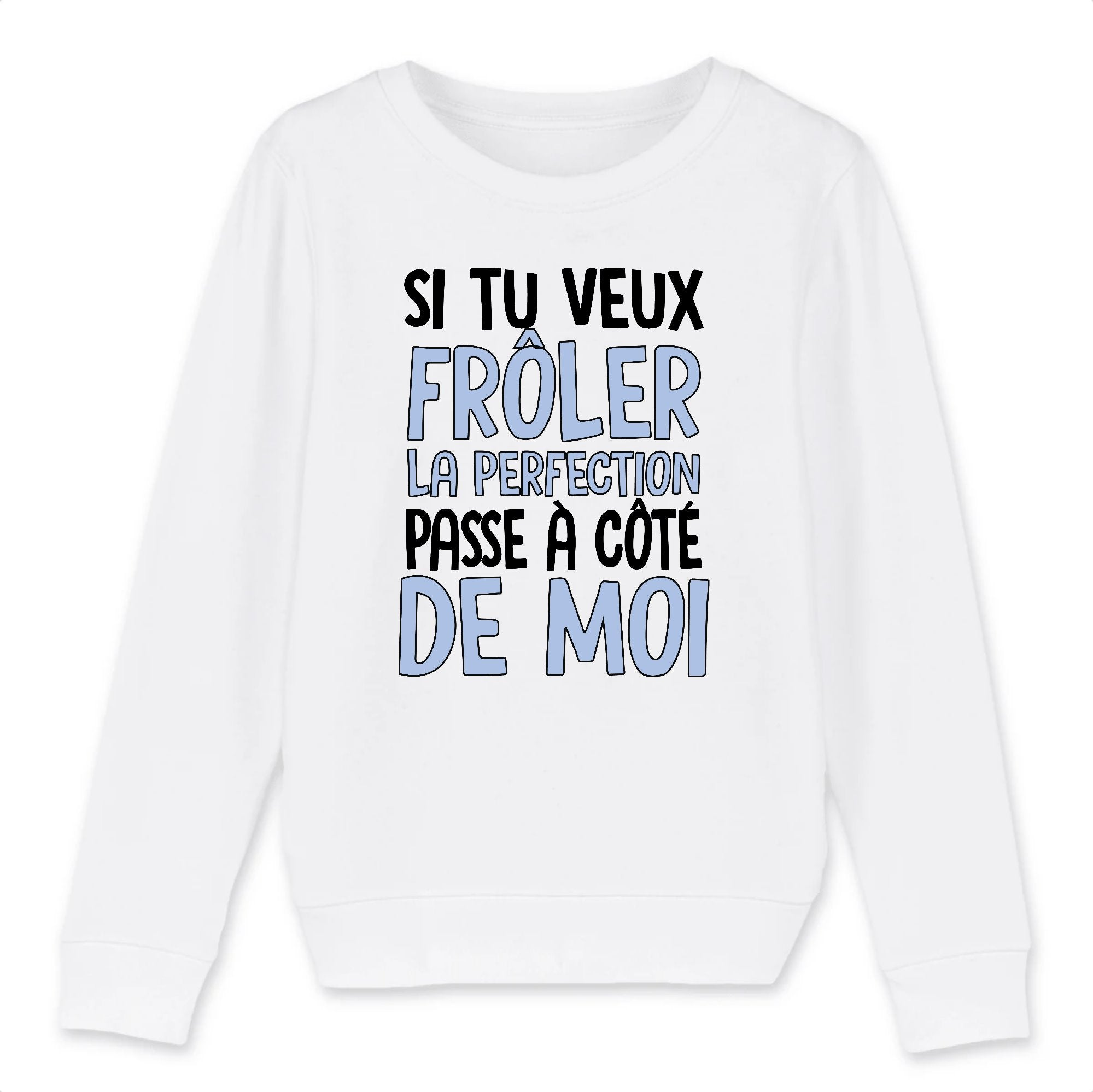 Sweat Enfant Si tu veux frôler la perfection
