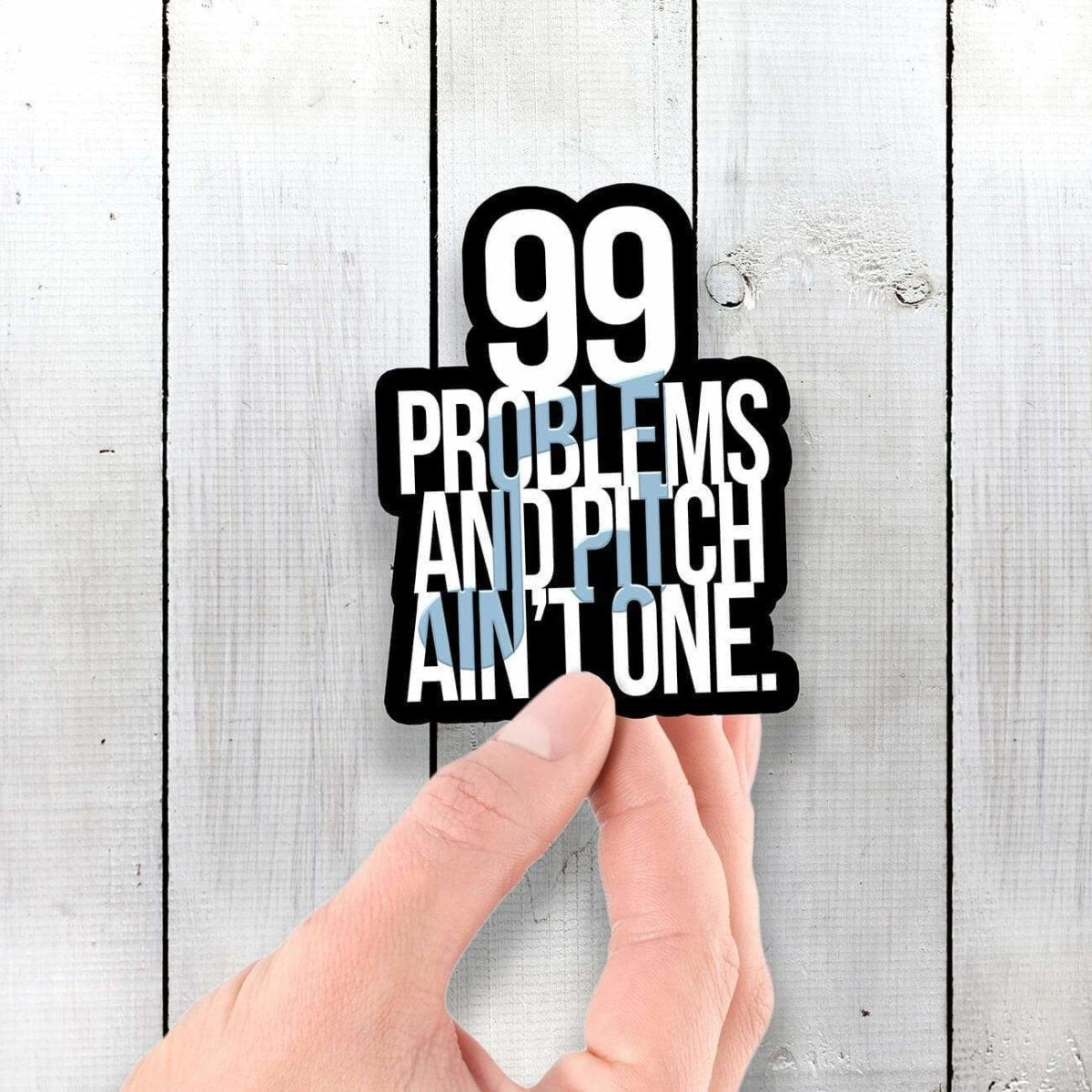 99 Problems and Pitch Ain't One 🎵 Vinyl Sticker - Dan Pearce Sticker Shop