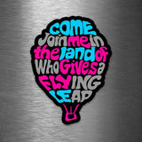 Come Join Me In the Land of Who Gives a Flying Leap - Vinyl Sticker - Dan Pearce Sticker Shop