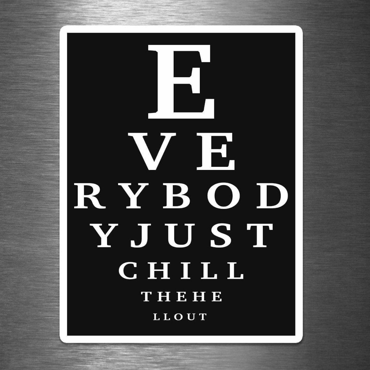 Eye Chart Everybody Just Chill the Hell Out - Vinyl Sticker - Dan Pearce Sticker Shop