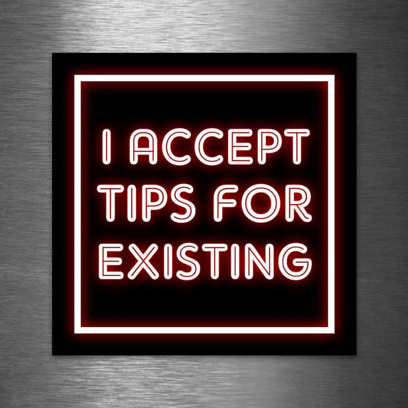 """I Accept Tips for Existing"" - Vinyl Sticker - Dan Pearce Sticker Shop"