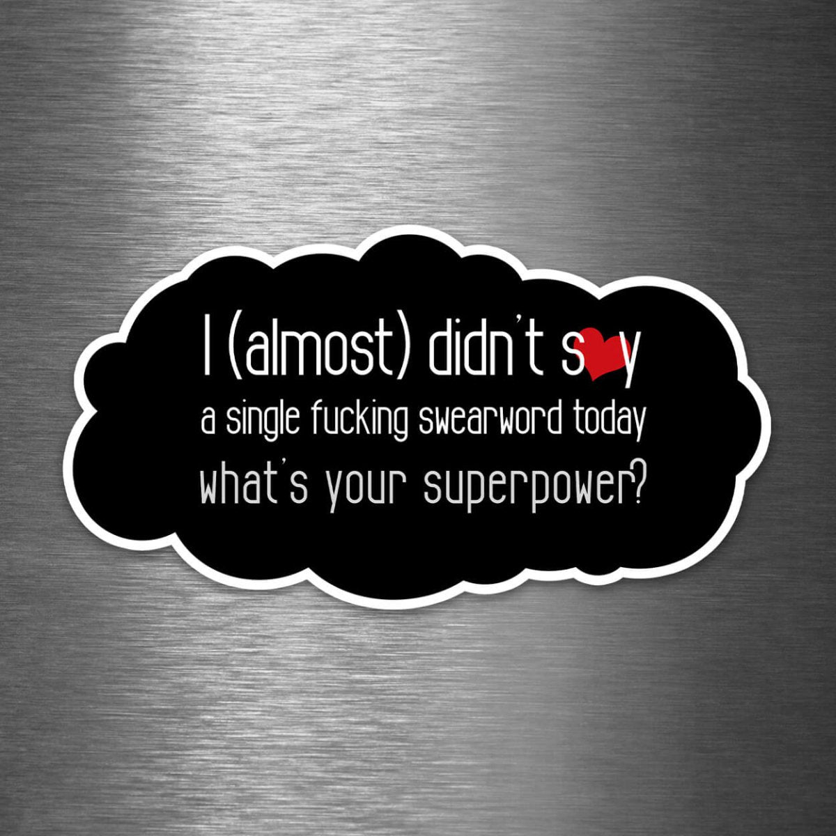 I Almost Didn't Say a Single F*cking Swearword Today - What's Your Superpower? - Vinyl Sticker - Dan Pearce Sticker Shop