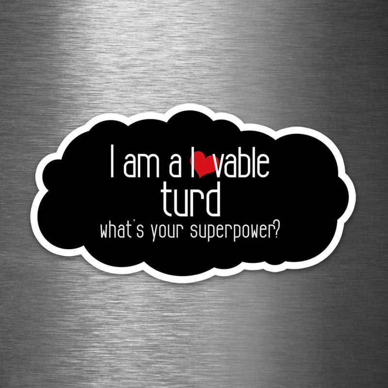I Am a Lovable Turd - What's Your Superpower? - Vinyl Sticker - Dan Pearce Sticker Shop