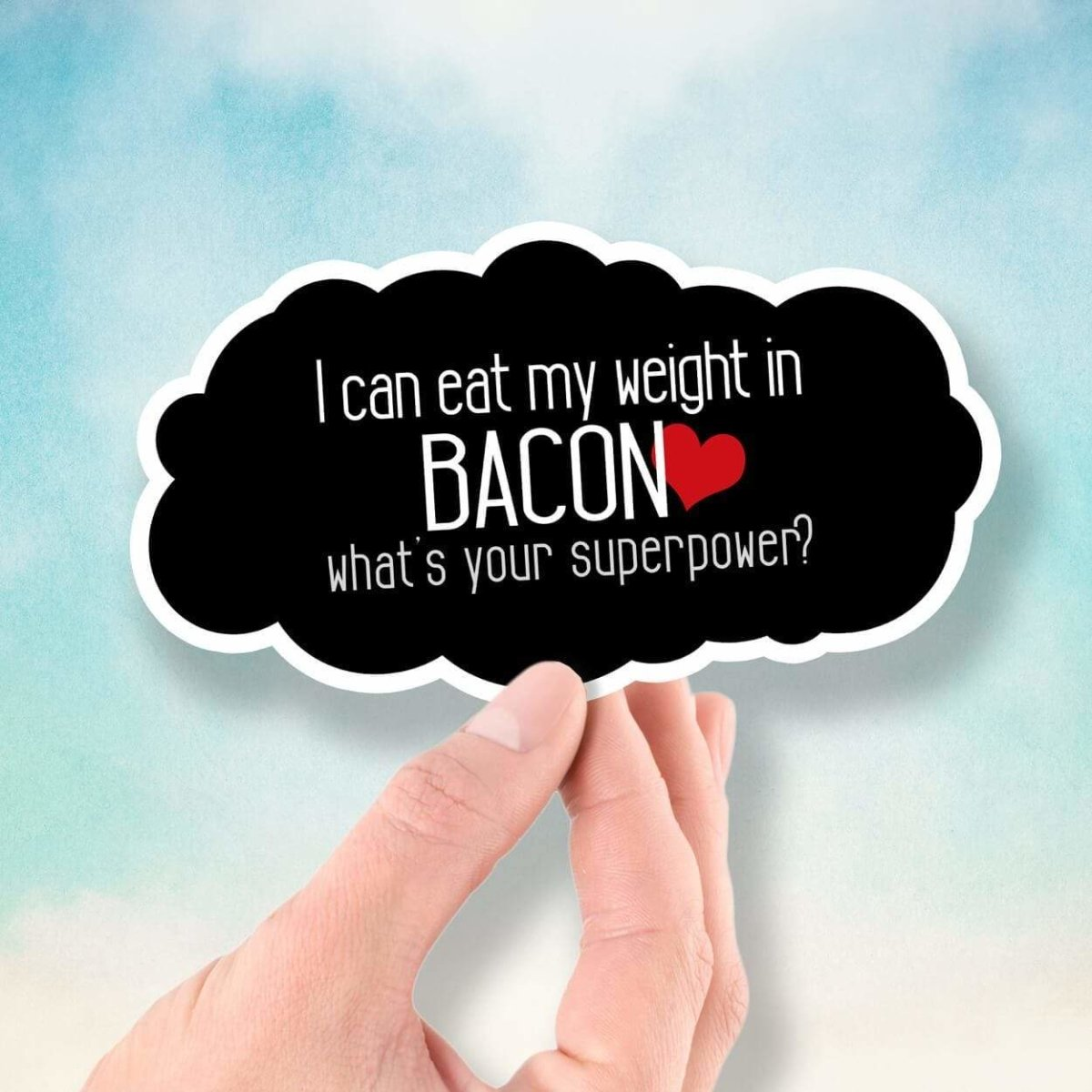 I Can Eat My Weight In Bacon - What's Your Superpower? - Vinyl Sticker - Dan Pearce Sticker Shop