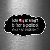 I Can Stay Up All Night to Finish a Good Book - What's Your Superpower? - Vinyl Sticker - Dan Pearce Sticker Shop