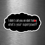 I Didn't Call You An Idiot - What's Your Superpower? - Vinyl Sticker - Dan Pearce Sticker Shop