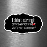 I Didn't Strangle Any Co-Workers Today - What's Your Superpower? - Vinyl Sticker - Dan Pearce Sticker Shop