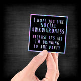 I Hope You Like Social Awkwardness Because That's All I'm Bringing to the Party - Hologram Sticker - Dan Pearce Sticker Shop