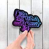 I Like Big Words and I Cannot Lie - Vinyl Sticker - Dan Pearce Sticker Shop