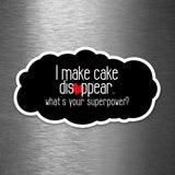 I Make Cake Disappear - What's Your Superpower? - Vinyl Sticker - Dan Pearce Sticker Shop