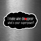 I Make Wine Disappear - What's Your Superpower? - Vinyl Sticker - Dan Pearce Sticker Shop