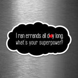 I Ran Errands All Day - What's Your Superpower? - Vinyl Sticker - Dan Pearce Sticker Shop