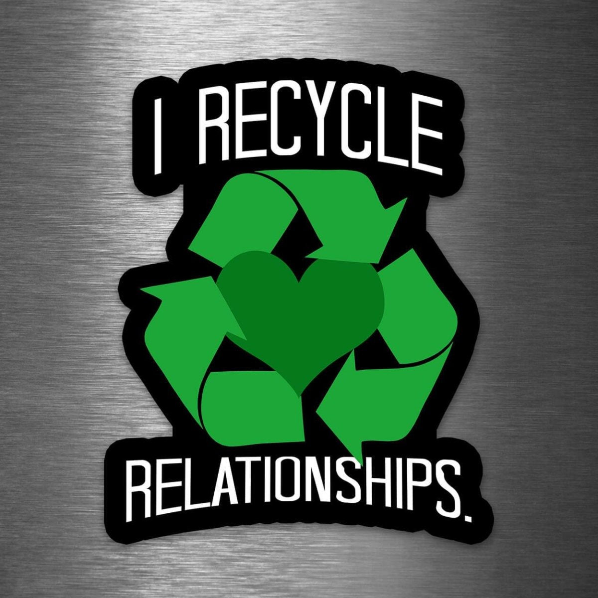 I Recycle Relationships - Vinyl Sticker - Dan Pearce Sticker Shop