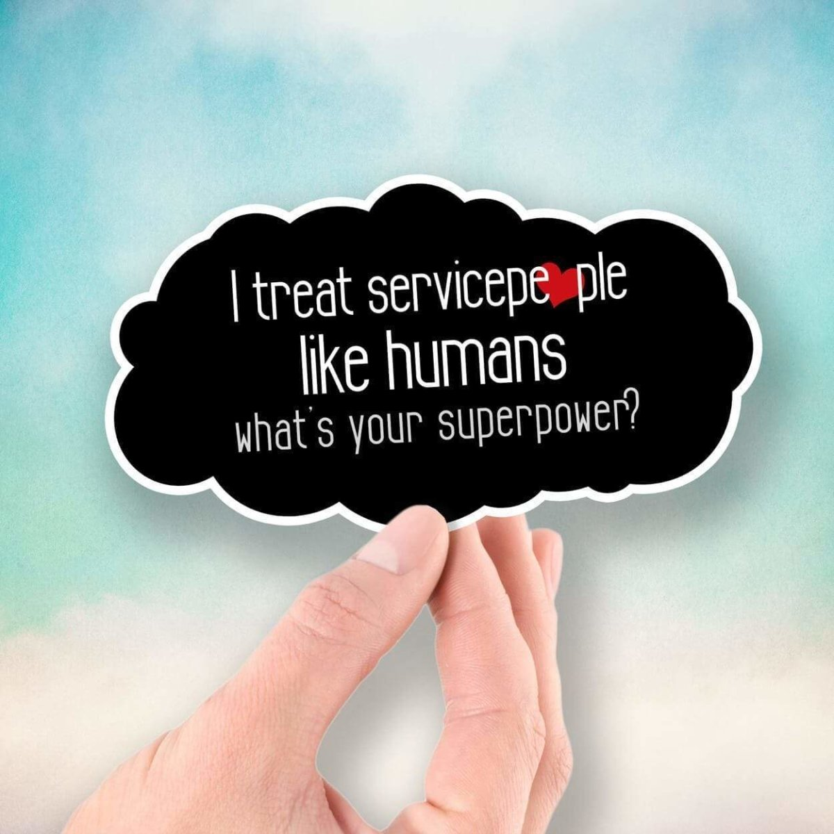 I Treat Servicepeople Like Humans - What's Your Superpower? - Vinyl Sticker - Dan Pearce Sticker Shop