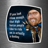 If You Look Close Enough, That High Horse People Like to Ride On Is Actually a Donkey - Vinyl Sticker - Dan Pearce Sticker Shop