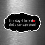 I'm a Stay At Home Dad - What's Your Superpower? - Vinyl Sticker - Dan Pearce Sticker Shop
