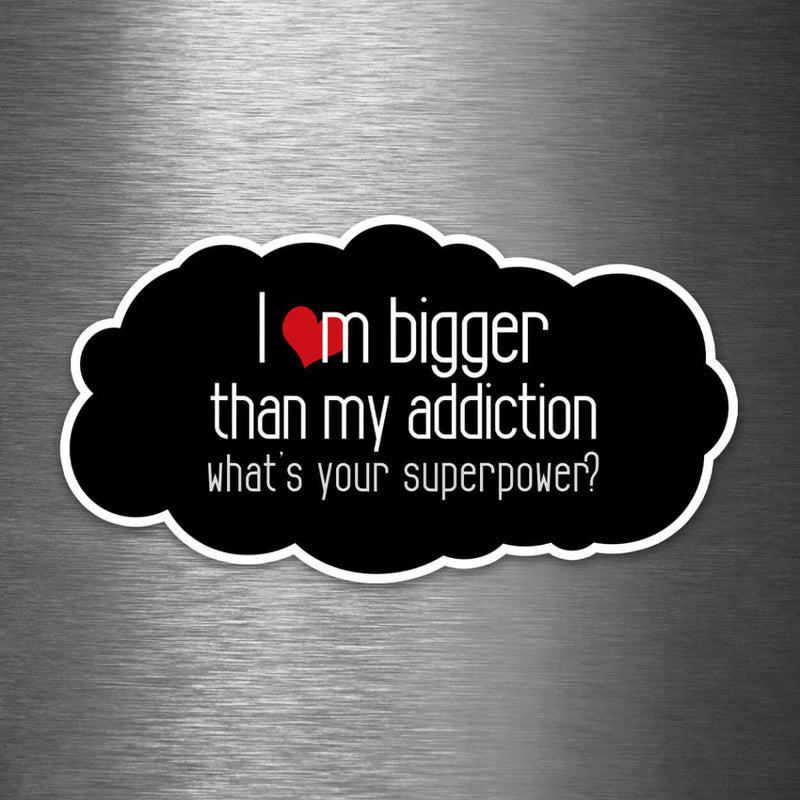 I'm Bigger Than My Addiction - What's Your Superpower? - Vinyl Sticker - Dan Pearce Sticker Shop