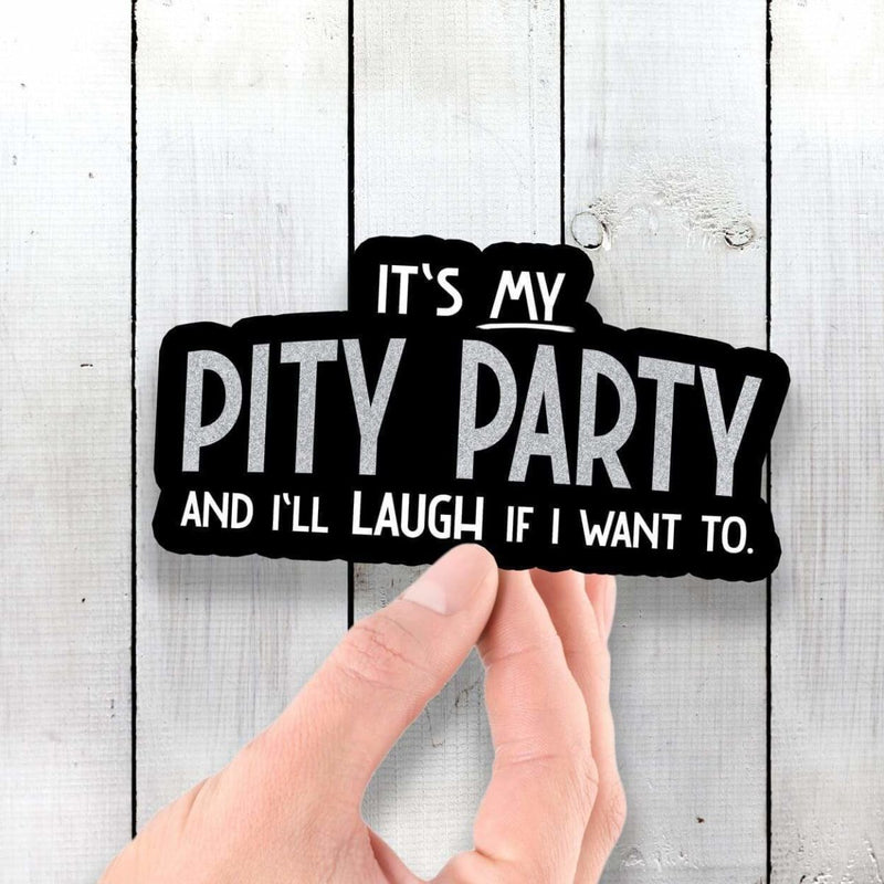 It's My Pity Party and I'll Cry If I Want To - Vinyl Sticker - Dan Pearce Sticker Shop