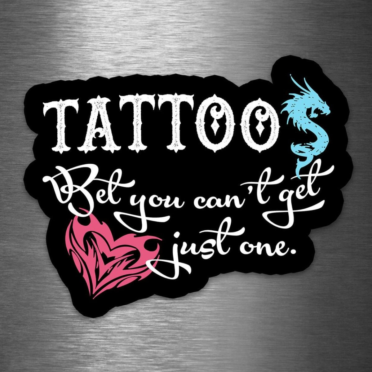 Tattoos - Bet You Can't Get Just One - Vinyl Sticker - Dan Pearce Sticker Shop